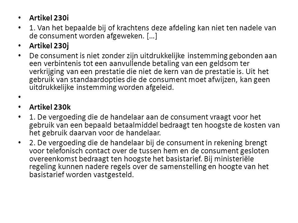 Artikel 230i 1. Van het bepaalde bij of krachtens deze afdeling kan niet ten nadele van de consument worden afgeweken. […]